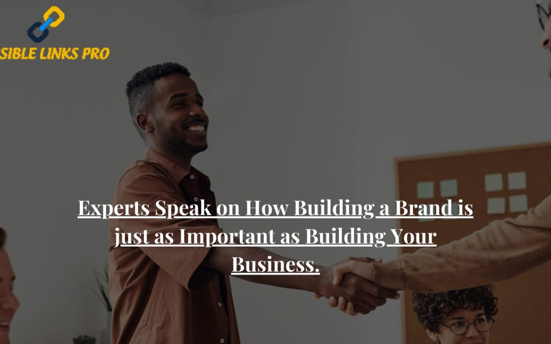 Experts Speak on How Building a Brand is just as Important as Building Your Business.
